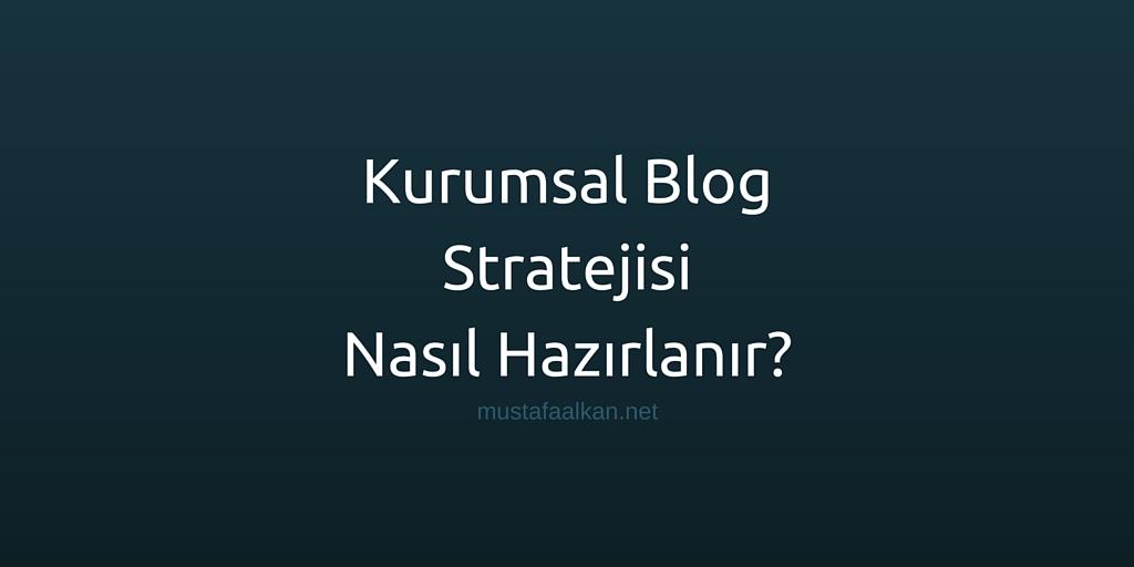 Kurumsal Blog Stratejisi Nasıl Hazırlanır?