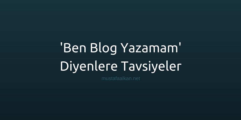 'Ben Blog Yazamam' Diyenlere Tavsiyeler