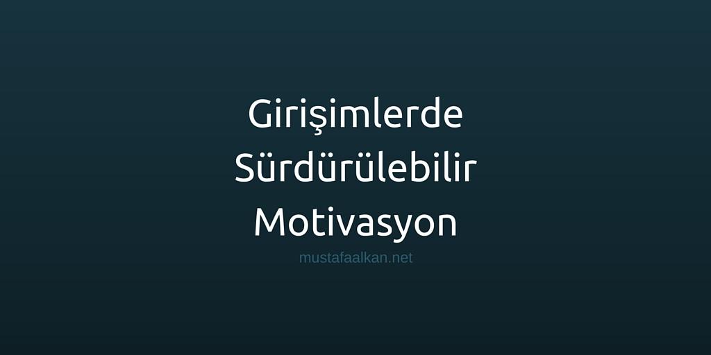 Girişimlerde Sürdürülebilir Motivasyon