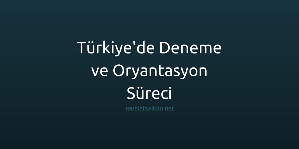 Türkiye'de Deneme ve Oryantasyon Süreci