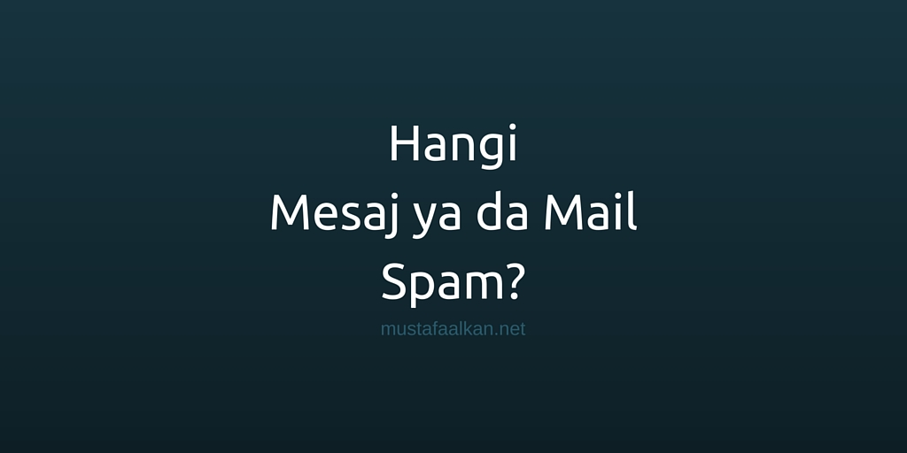 Hangi Mesaj ya da Mail Spam?