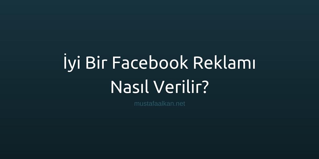 İyi Bir Facebook Reklamı Nasıl Verilir?