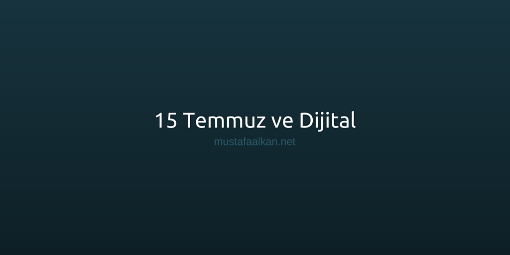 15 Temmuz ve Dijital